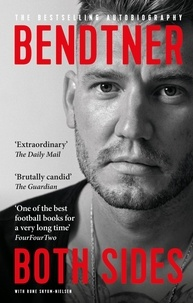 Nicklas Bendtner et Rune Skyum-Nielsen - Bendtner: Both Sides - The Bestselling Autobiography.