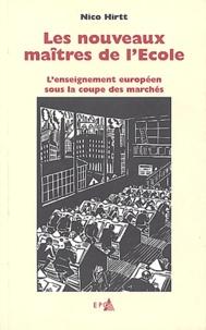 Nico Hirtt - Les nouveaux maîtres de l'école - L'enseignement européen sous la coupe des marchés.