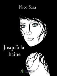 Nico Sara - JUSQU'À LA HAINE.