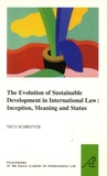 Nico Schrijver - The Evolution of Sustainable Development in the International Law : Inception, Meaning and Status.