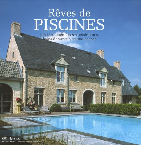 Nico Smout - Rêves de piscines - Piscines intérieures et extérieures, bains de vapeur, saunas et spas, édition trilingue français-anglais-néerlandais.