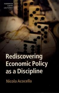 Nicola Acocella - Rediscovering Economic Policy as a Discipline.