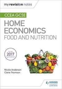 Nicola Anderson et Claire Thomson - My Revision Notes: CCEA GCSE Home Economics: Food and Nutrition.