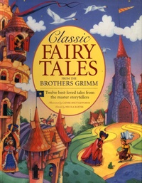 Nicola Baxter et Cathie Shuttleworth - Classic Fairy Tales from the Brothers Grimm - Twelve Best-loved Tales from the Master Storytellers.