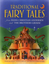 Nicola Baxter et Cathie Shuttleworth - Traditional Fairy Tales from Hans Christian Andersen and the Brothers Grimm - Over 20 Classic Adventures by the Master Storytellers.