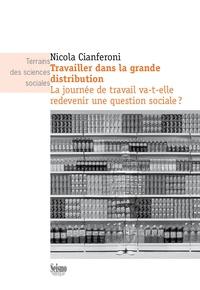 Nicola Cianferoni - Travailler dans la grande distribution - La journée de travail va-t-elle redevenir une question sociale ?.