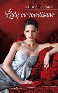Nicola Cornick - Lady ou courtisane.