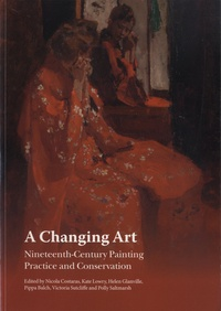 Nicola Costaras et Helen Glanville - A Changing Art - Nineteenth-Century Painting Practice and Conservation.