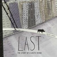 Nicola Davies - Last - The Story of a White Rhino.