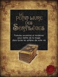 Le petit livre des sortilèges - Formules anciennes et modernes pour mettre de la magie dans toutes les sphères de votre vie.pdf