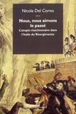 Nicola Del Corno - Nous, nous aimons le passé - L'utopie réactionnaire dans l'Italie du Risorgimento.