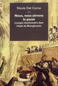 Deedr.fr Nous, nous aimons le passé - L'utopie réactionnaire dans l'Italie du Risorgimento Image