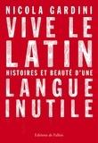 Nicola Gardini - Vive le latin - Histoires et beauté d'une langue inutile.