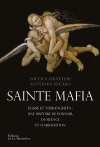 Nicola Gratteri et Antonio Nicaso - Sainte mafia - Eglise et 'ndrangheta : une histoire de pouvoir, de silence et d'absolution.