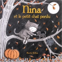 Nicola Killen - Nina  : Nina et le petit chat perdu.