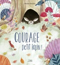 Nicola Kinnear - Courage, petit lapin !.
