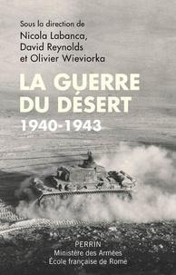 Nicola Labanca et David Reynolds - La guerre du désert - 1940-1943.