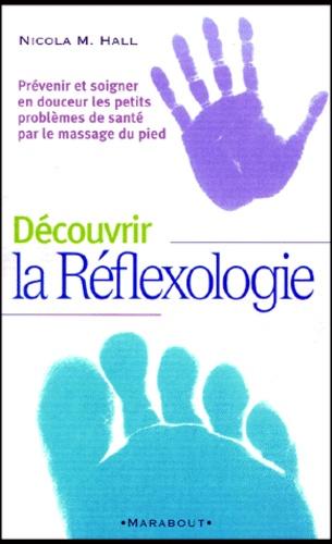 Nicola-M Hall - Découvrir la réflexologie - Prévenir et soigner en douceur les petits problèmes de santé par le massage du pied.