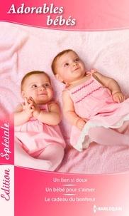 Nicola Marsh et Melissa McClone - Adorables bébés - Un lien si doux - Un bébé pour s'aimer - Le cadeau du bonheur.