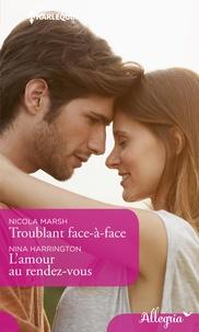 Nicola Marsh et Nina Harrington - Troublant face-à-face - L'amour au rendez-vous.