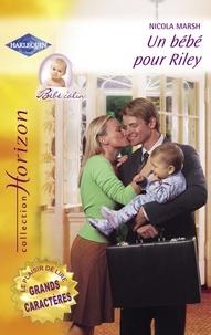 Nicola Marsh - Un bébé pour Riley (Harlequin Horizon).
