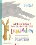 Nicola O'Byrne - Attention ! Fais marcher ton imagination.