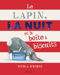 Nicola O'Byrne - Le lapin, la nuit et la boîte à biscuits.