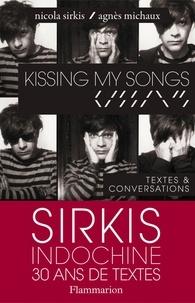 Nicola Sirkis et Agnès Michaux - Kissing my songs - Textes & conversations.