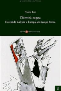 Nicola Turi - L'identita negata - Il secondo Calvino e l'utopia del tempo fermo.