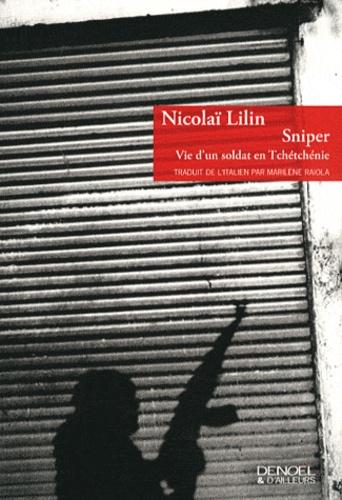Nicolai Lilin - Sniper - Vie d'un soldat en Tchétchénie.