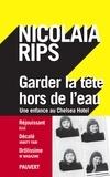 Nicolaia Rips - Garder la tête hors de l'eau - Une enfance au Chelsea Hotel.