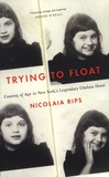 Nicolaia Rips - Trying to Float - Coming of Age in the Chelsea Hotel.