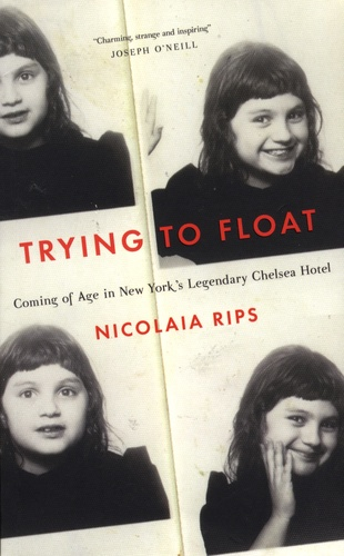 Trying to Float. Coming of Age in the Chelsea Hotel