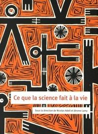 Nicolas Adell et Jérôme Lamy - Ce que la science fait à la vie.
