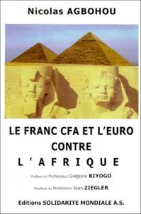 Nicolas Agbohou - Le franc CFA et l'euro contre l'Afrique - Pour une monnaie africaine et la coopération sud-sud.