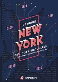 Nicolas Albert et Régis Schneider - Le guide New York des 1000 lieux cultes de films, séries, musiques, BD, romans.
