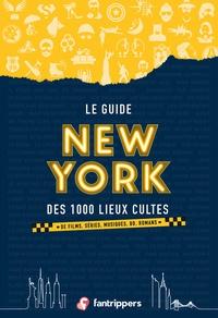 Nicolas Albert et Gilles Rolland - Le guide New York des 1000 lieux cultes de films, séries, musiques, bd, romans.