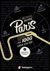 Nicolas Albert et Régis Schneider - Le guide Paris des 1000 lieux cultes de films, séries, musiques, BD, romans.