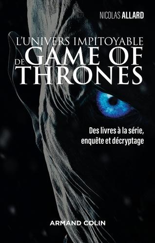 L'univers impitoyable de Game of Thrones. Des livres à la série, enquête et décryptage