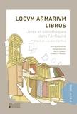 Nicolas Amoroso et Marco Cavalieri - Locum Armarium Libros - Livres et bibliothèques dans l'Antiquité.