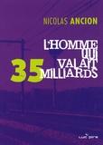 Nicolas Ancion - L'Homme qui valait 35 milliards.