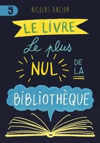 Nicolas Ancion - Le livre le plus nul de la bibliothèque - Nouvelles.