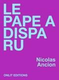 Nicolas Ancion - Le Pape a disparu.