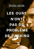Nicolas Ancion - Les ours n'ont pas de problème de parking - Les gars de l'école ils ne veulent pas de moi. Ils m'appellent Tête de Turc pour se moquer..