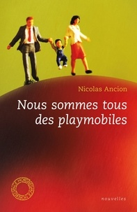 Nicolas Ancion - Nous sommes tous des playmobiles.