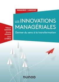 Livres mobiles téléchargement gratuit Les innovation managériales  - Donner du sens à la transformation (French Edition)  9782100788774 par Nicolas Arnaud, Thibaut Bardon, Clara Letierce