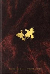 Nicolas Arraitz et Tania Bohorquez - Mexico 1986-2016 : Antoine d'Agata - Codex.