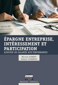 Nicolas Aubert et Hubert Clerbois - Epargne entreprise, intéressement et participation - Associer les salariés aux performances.