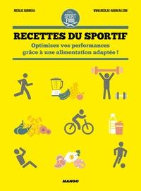 Nicolas Aubineau - Recettes du sportif - Optimisez vos performances grâce à une alimentation adaptée !.