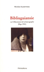Nicolas Auzanneau - Bibliuguiansie ou l'effacement de la lexicographe (Riga, 1941).